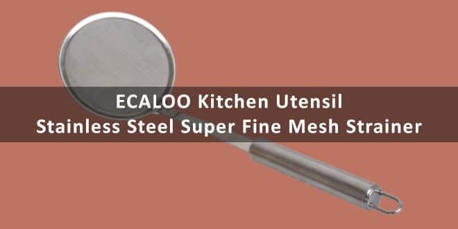 ECALOO Kitchen Utensil Stainless Steel Super Fine Mesh Strainer – Review